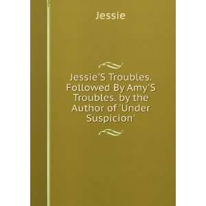 JessieS Troubles. Followed By AmyS Troubles. by the
