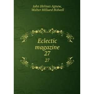 magazine. 27: Walter Hilliard Bidwell John Holmes Agnew: Books