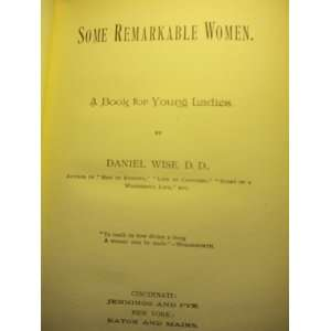 Some remarkable women A book for young ladies Daniel Wise Books