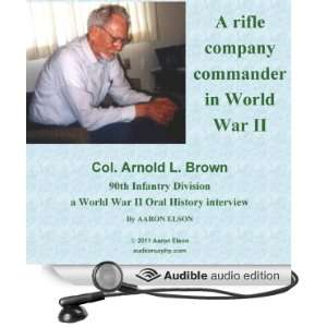 Company Commander A World War II Oral History Interview with Arnold