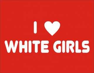 LOVE WHITE GIRLS Funny T Shirt Retro Adult Humor Tee