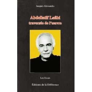 Abdellatif Laâbi, traversée de loeuvre (9782729117603