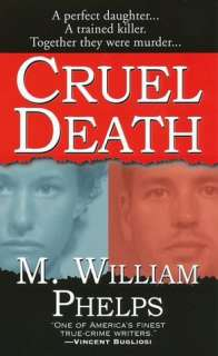 Cruel Death by M. William Phelps, Kensington
