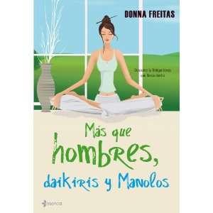 que hombres, daikiris y manolos (9788408087045): Donna Freitas: Books