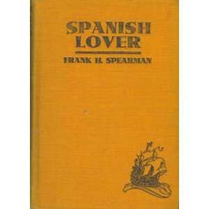 Spanish lover, Frank H Spearman Books