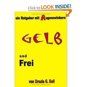 Gelb und Frei. (9783831117963): Ursula G. Eull: Books