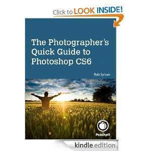 Quick Guide to Photoshop CS6: Rob Sylvan:  Kindle Store