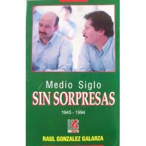 Medio Siglo Sin Sorpresas 1945   1994 Raul Gonzalez