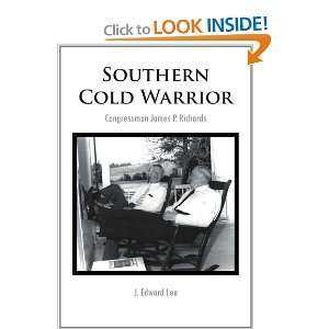 Southern Cold Warrior: Congressman James P. Richards and over one