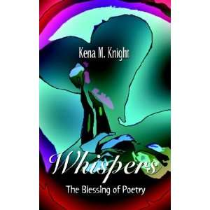 Whispers The Blessing of Poetry (9781403319579) Kena M