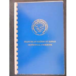 Franciscan Sisters of Hawaii Centennial Cookbook: Various