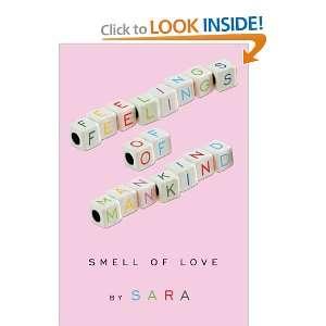 Feelings of Mankind: Smell of Love (9781449046675): Sara Sara: Books