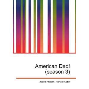 American Dad! (season 3): Ronald Cohn Jesse Russell: Books