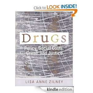 Drugs Policy, Social Costs, Crime, and Justice Lisa Anne Zilney