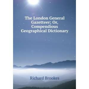 ; Or, Compendious Geographical Dictionary. Richard Brookes Books