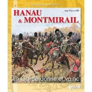 Hanau & Montmirail ; la garde donne et vainc