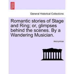 the scenes. By a Wandering Musician. (9781241399634): Anonymous: Books