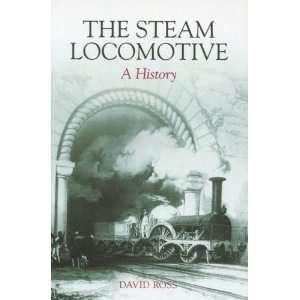 The Steam Locomotive A History (9780752439167) David