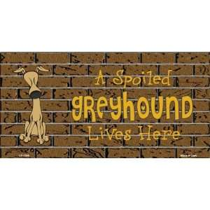 A Spoiled Greyhound Dog Lives Here  Pet Novelty License