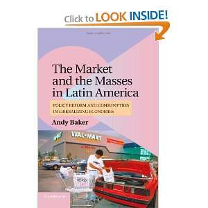 Masses in Latin America Policy Reform and Consumption in Liberalizing