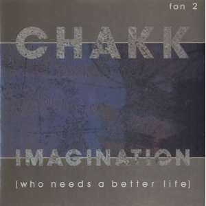 Imagination (Who Needs A Better Life): Chakk: Music