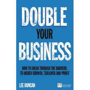 Double Your Business: How to break through the barriers to