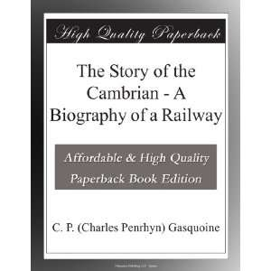 The Story of the Cambrian   A Biography of a Railway: C. P