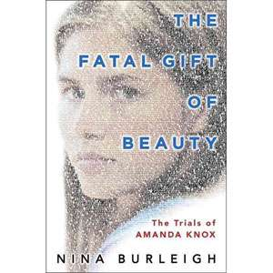 The Fatal Gift of Beauty The Trials of Amanda Knox