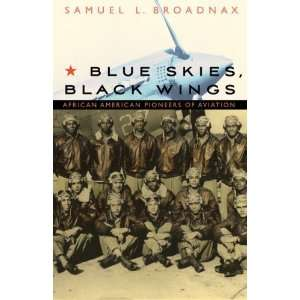 Blue Skies, Black Wings African American Pioneers of Aviation