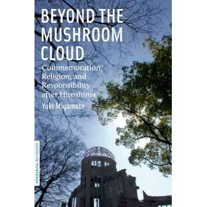 Beyond the Mushroom Cloud: Commemoration, Religion, and Responsibility