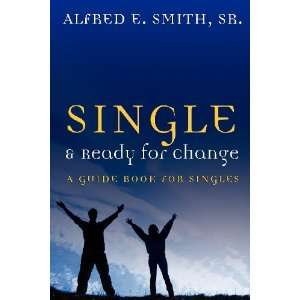 Single And Ready For Change (9781603830560): Alfred E Smith Sr.: Books