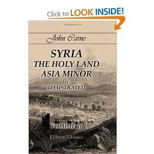 Syria, the Holy Land, Asia Minor &c., Illustrated In a