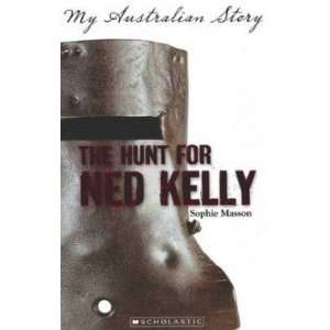 The Hunt for Ned Kelly SOPHIE MASSON Books