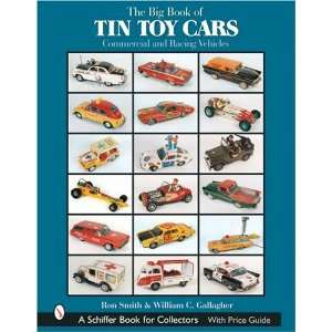 The Big Book of Tin Toy Cars Commercial and Racing Vehicles (Schiffer