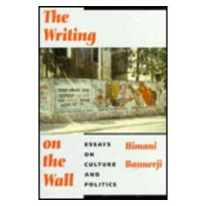 Writing on the Wall Essays on Culture and Politics