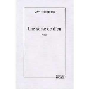 Une sorte de dieu (French Edition) (9782268047317