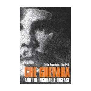 Che Guevara and the Incurable Disease (9780805940879