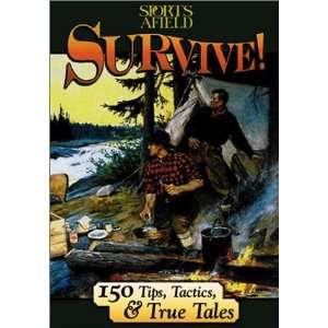 Survive 150 Survival Tips, Tactics, & True Tales