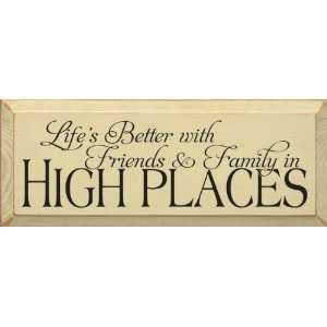 Lifes Better with Friends & Family in High Places Wooden