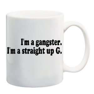 IM A GANGSTER. IM A STRAIGHT UP G. Mug Coffee Cup 11 oz