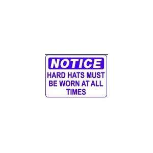 NOTICE HARD HATS MUST BE WORN AT ALL TIMES 10x14 Heavy Duty Plastic