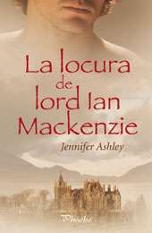 LA LOCURA DE LORD IAN MACKENZIE   JENNIFER ASHLEY. Resumen del libro