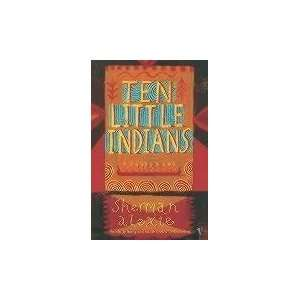 Ten Little Indians Stories (9780099464563) Sherman Alexie Books