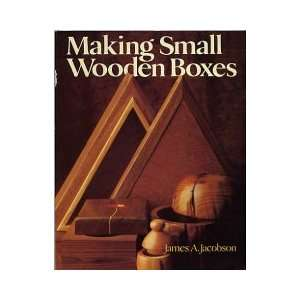 Making Small Wooden Boxes: JAMES A. JACOBSON: Books