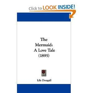 The Mermaid: A Love Tale (1895) (9781437309522): Lily Dougall: Books